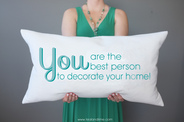 You are the best person to decorate your home | www.tealandlime.com