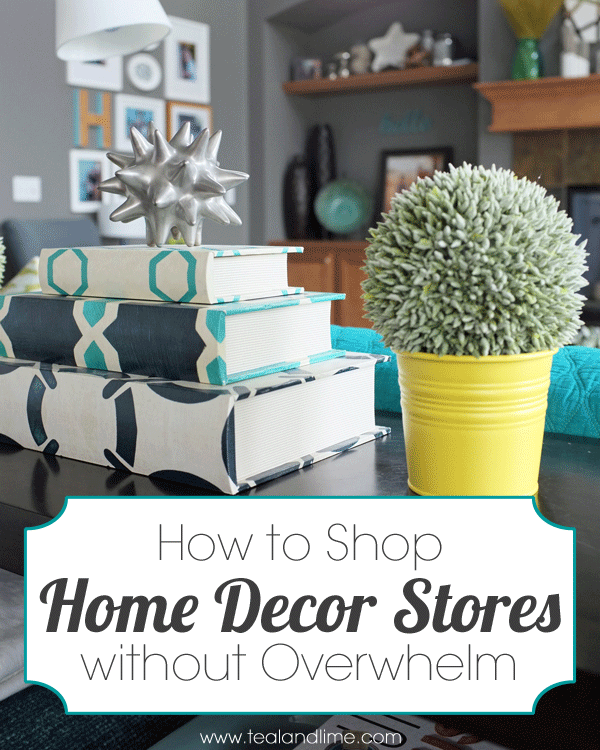 how to shop home decor stores without overwhelm tealandlimecom - Home Decor Shops