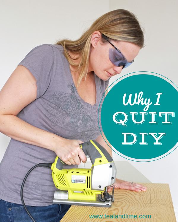 Why I Quit DIY | tealandlime.com