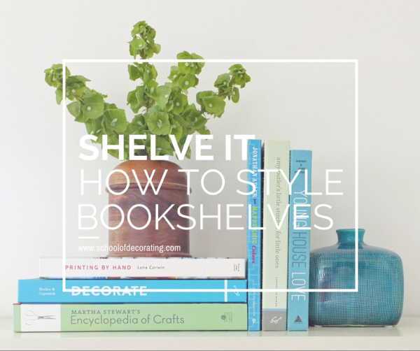 New Class: How To Style Bookshelves | www.schoolofdecorating.com