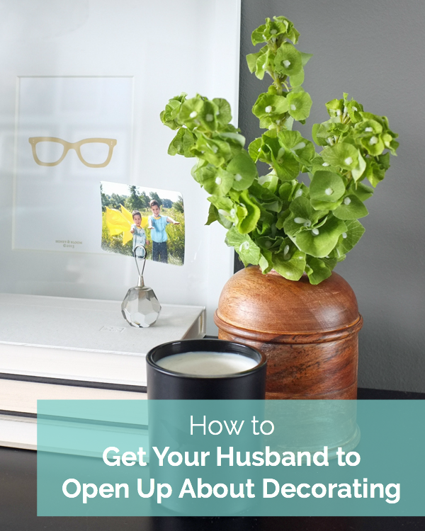 How to get your husband to open up about decorating...it's easier than you think. You just need the right conversation starter.