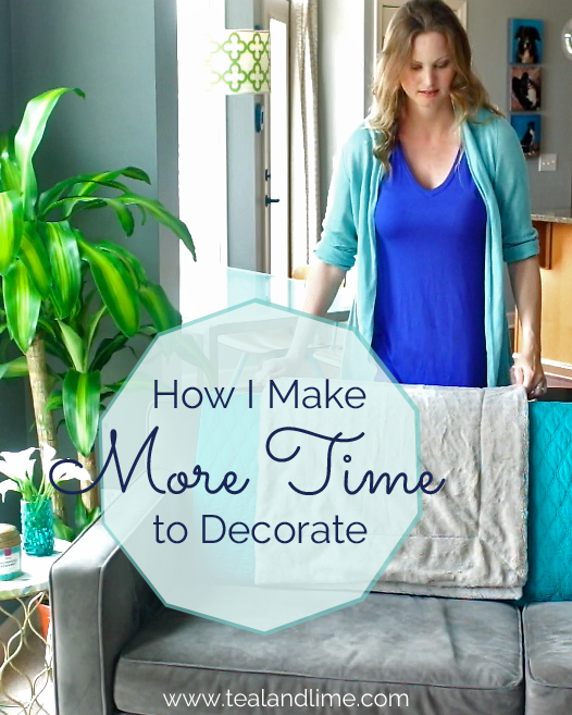 How I Make More Time to Decorate - Four simple ways to find more time to love your home