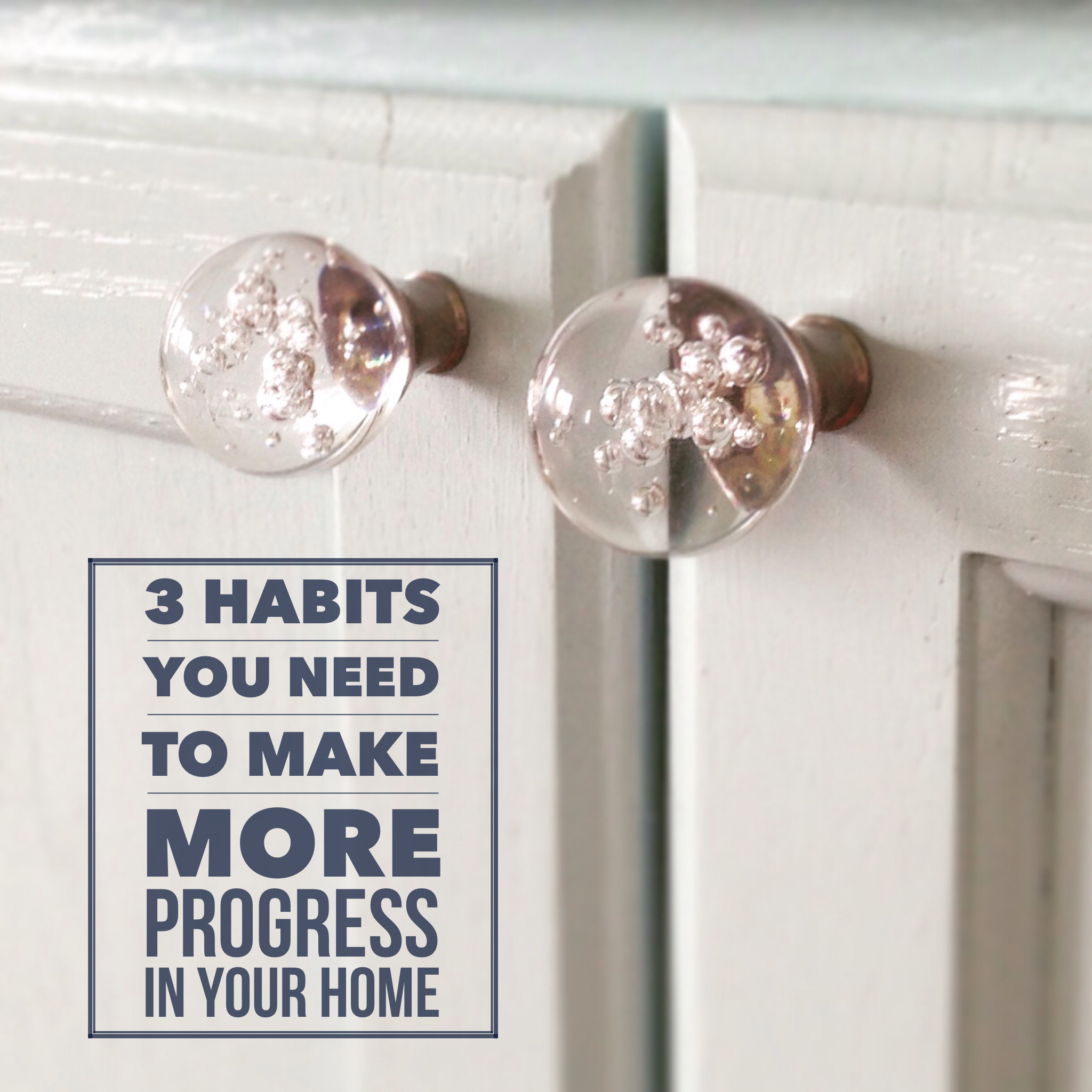 3 Habits You Need to Make More Progress in Your Home