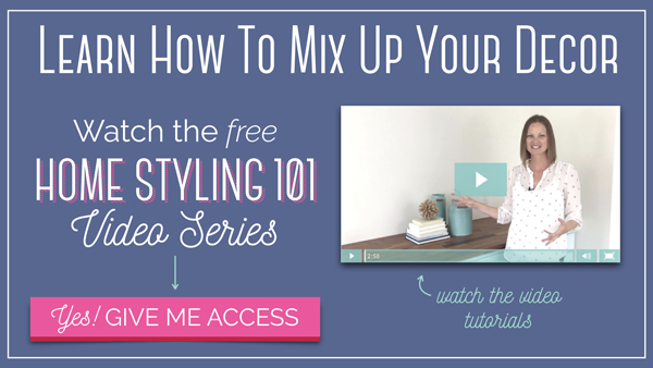 Learn easy ways to mix up your decor in the free Home Styling 101 Video Series