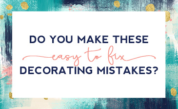 Do you make these 3 easy to fix decorating mistakes? Here's a few easy actions you can take to correct them.