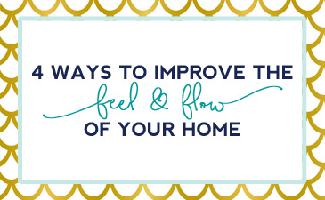 4 Ways to Improve the Feel and Flow of Your Home