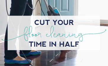 Cut Your Floor Cleaning Time in Half